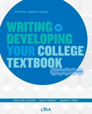 Textbook and Academic Authors Association: Writing and Developing Your College Textbook, Gillen E. Stephen, Mary Ellen Lepionka, Sean Wakely