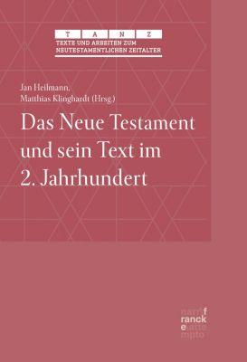 Texte und Arbeiten zum neutestamentlichen Zeitalter (TANZ): Das Neue Testament und sein Text im 2. Jahrhundert
