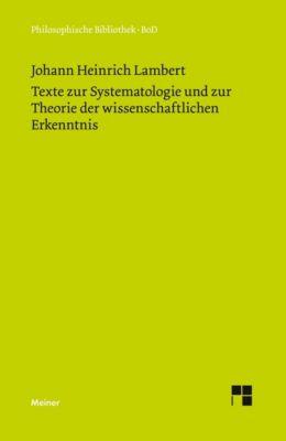 Texte zur Systematologie und zur Theorie der wissenschaftlichen Erkenntnis, Johann Heinrich Lambert