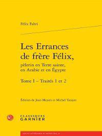 Textes littéraires du Moyen Âge: Traités 1 et 2, Félix Fabri