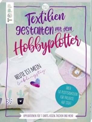Textilien gestalten mit dem Hobbyplotter - Applikationen für T-Shirts, Kissen, Taschen und mehr, Sarah Kalweit