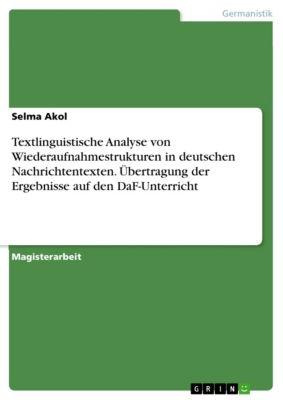 Textlinguistische Analyse von Wiederaufnahmestrukturen in deutschen Nachrichtentexten. Übertragung der Ergebnisse auf den DaF-Unterricht, Selma Akol