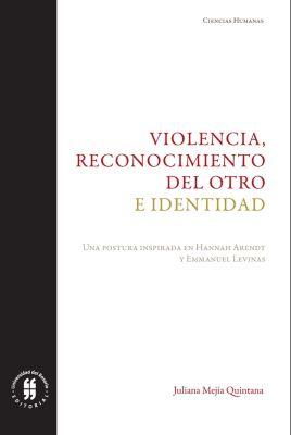 Textos de Ciencias Humanas: Violencia, reconocimiento del otro e identidad, Juliana Mejía Quintana
