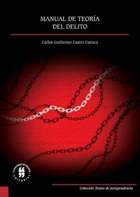Textos de Jurisprudencia: Manual de teoría del delito, Carlos Guillermo Castro Cuenca