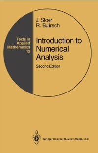 Texts in Applied Mathematics: Introduction to Numerical Analysis, J. Stoer, R. Bulirsch