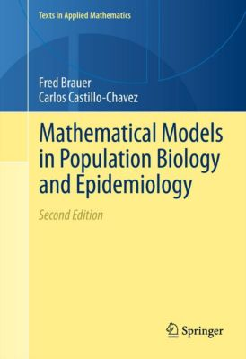Texts in Applied Mathematics: Mathematical Models in Population Biology and Epidemiology, Carlos Castillo-Chavez, Fred Brauer