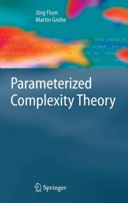 Texts in Theoretical Computer Science. An EATCS Series: Parameterized Complexity Theory, J. Flum, M. Grohe