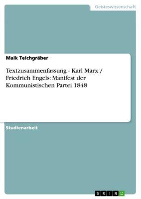 Textzusammenfassung - Karl Marx / Friedrich Engels: Manifest der Kommunistischen Partei 1848, Maik Teichgräber