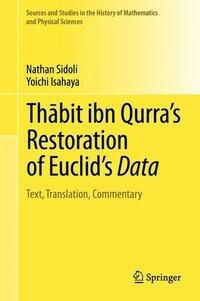 Thabit ibn Qurra's Restoration of Euclid's Data, Nathan Sidoli, Yoichi Isahaya