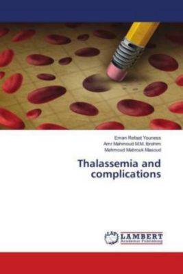 Thalassemia and complications, Eman Refaat Youness, Amr Mahmoud M.M. Ibrahim, Amr Mahmoud M. M. Ibrahim, Mahmoud Mabrouk Masoud