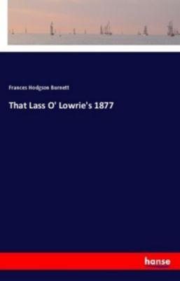 That Lass O' Lowrie's 1877, Frances Hodgson Burnett