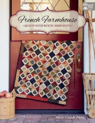 That Patchwork Place: French Farmhouse, Marie-Claude Picon