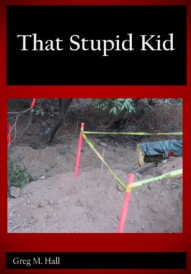 That Stupid Kid, Greg M. Hall