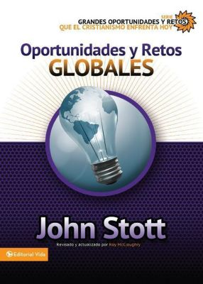 That the World May Know: Oportunidades y retos globales, John R. W. Stott