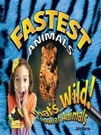 That's Wild!: A Look at Animals: Fastest Animals, Julie Murray