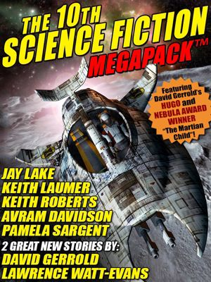 The 10th Science Fiction MEGAPACK ®, Pamela Sargent, Lawrence Watt-Evans, Keith Roberts, David Gerrold, Jay Lake