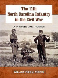 The 11th North Carolina Infantry in the Civil War, William Thomas Venner