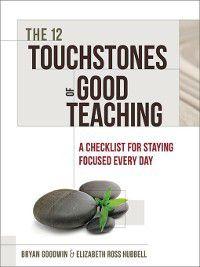 The 12 Touchstones of Good Teaching, Elizabeth Ross Hubbell, Bryan Goodwin
