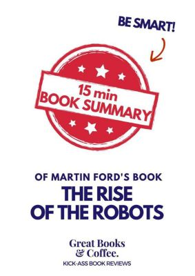 The 15' Book Summaries Series: 15 min Book Summary of Martin Ford's Book The Rise of the Robots (The 15' Book Summaries Series, #5), Great Books & Coffee
