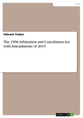 The 1996 Arbitration and Conciliation Act with Amendments of 2015, Vikrant Yadav