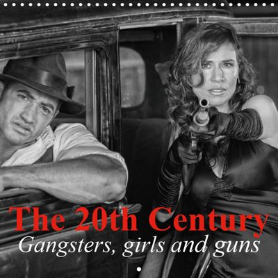 The 20th Century - Gangsters, girls and guns (Wall Calendar 2019 300 × 300 mm Square), Elisabeth Stanzer