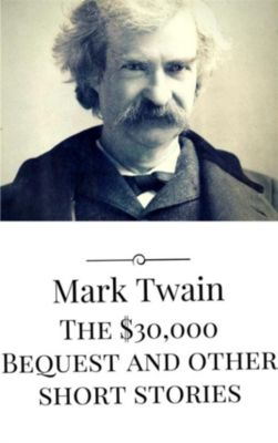 The $30,000 Bequest and other short stories, Mark Twain