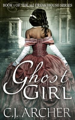The 3rd Freak House: Ghost Girl (Book 1 of the 3rd Freak House Trilogy), CJ Archer