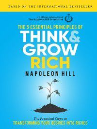 The 5 Essential Principles of Think and Grow Rich, Napoleon Hill Foundation