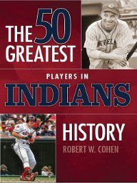 The 50 Greatest…: 50 Greatest Players in Indians History, Robert Cohen