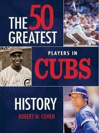 The 50 Greatest Players in Cubs History, Robert Cohen