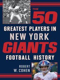 The 50 Greatest Players in New York Giants History, Robert W. Cohen
