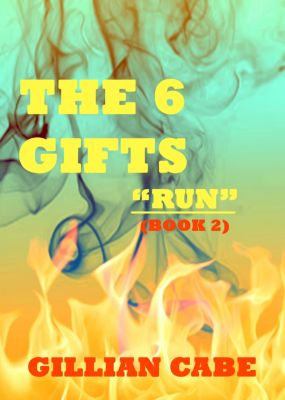 The 6 Gifts: The 6 Gifts: Book 2 - Run, Gillian Cabe