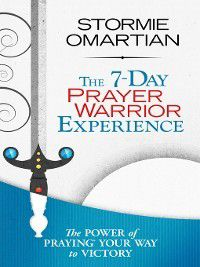 The 7-Day Prayer Warrior Experience, Stormie Omartian