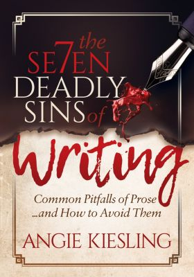 The 7 Deadly Sins (of Writing), Angie Kiesling