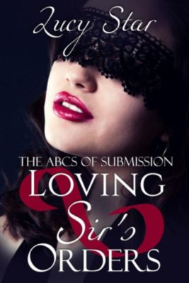The ABCs of Submision: Loving Sir's Orders (The ABCs of Submision, #12), Lucy Star