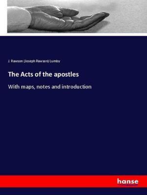 The Acts of the apostles, J. Rawson (Joseph Rawson) Lumby