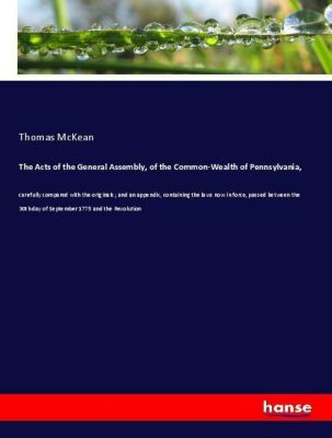 The Acts of the General Assembly, of the Common-Wealth of Pennsylvania,, Thomas Mckean