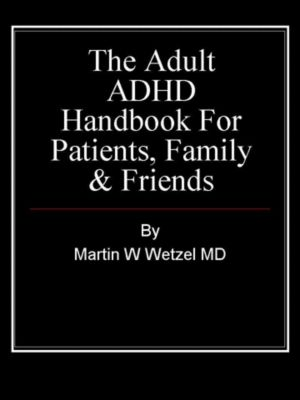 The Adult ADHD Handbook for Patients, Family & Friends, Martin W. Wetzel