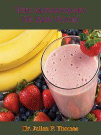 The Advantages of Raw Food, Dr. Julian P. Thomas