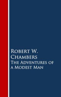 The Adventures of a Modest Man, Robert W. Chambers