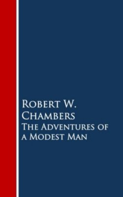 The Adventures of a Modest Man, Robert W. Chambers