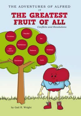 The Adventures of Alfred in the Greatest Fruit of All, Gail R. Wright