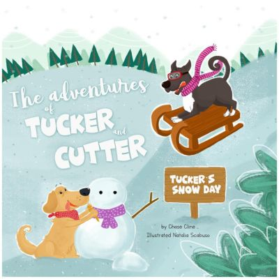 The Adventures of Cutter and Tucker: Tucker's Snow Day (The Adventures of Cutter and Tucker), Chase Cline