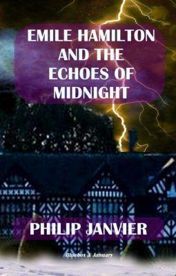The Adventures of Emile Hamilton: Emile Hamilton and the Echoes of Midnight (The Adventures of Emile Hamilton, #3), Philip Janvier
