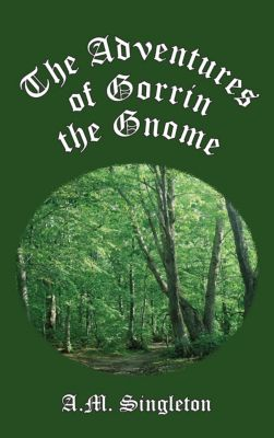 The Adventures of Gorrin the Gnome, A.M. Singleton