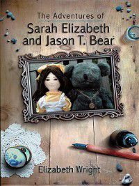 The Adventures of Sarah Elizabeth and Jason T. Bear, Elizabeth Wright