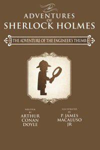The Adventures of Sherlock Holmes Re-Imagined: Adventure of the Engineer's Thumb, Sir Arthur Conan Doyle