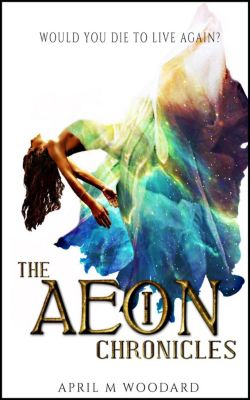 The Aeon Chronicles: The Aeon Chronicles, April M Woodard