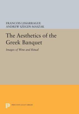 The Aesthetics of the Greek Banquet, François Lissarrague