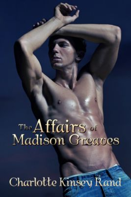 The Affairs of Madison Greaves, Charlotte McKinsey Rand